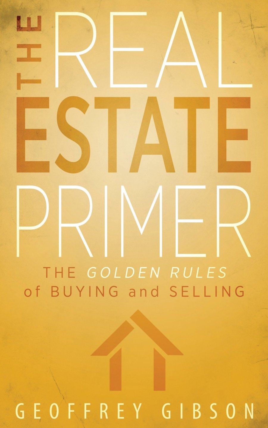 The Real Estate Primer: The Golden Rules of Buying and Selling