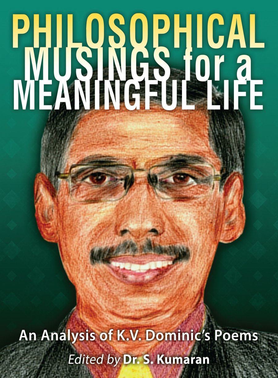 Philosophical Musings for Meaningful Life: An Analysis of K.V. Dominic's Poems 978-1-61599-266-9