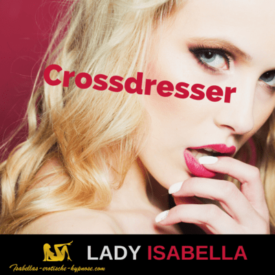 Crossdresser by Lady Isabella