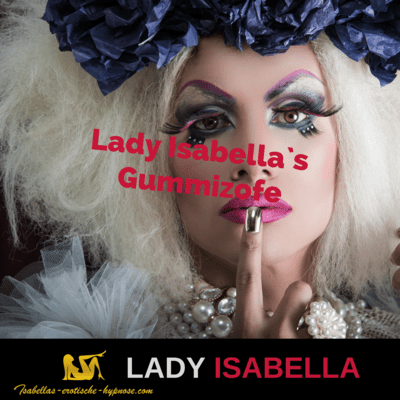 Lady Isabella`s Gummizofe by Lady Isabella
