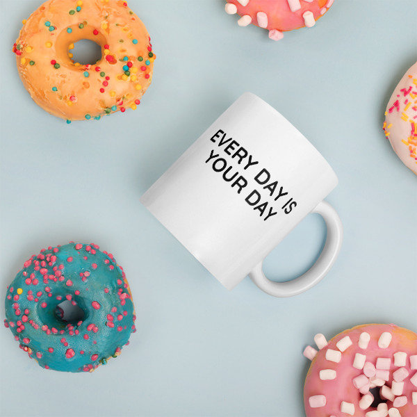 Mug: Everyday is your day