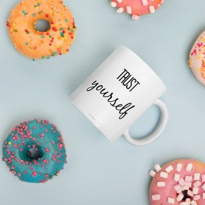 Mug: Trust yourself