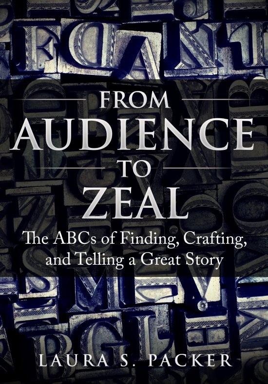 From Audience to Zeal: The ABCs of Finding, Crafting, and Telling a Great Story BookAudienceTo