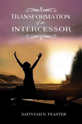 Transformation of an Intercessor by Safiyyah N Feaster