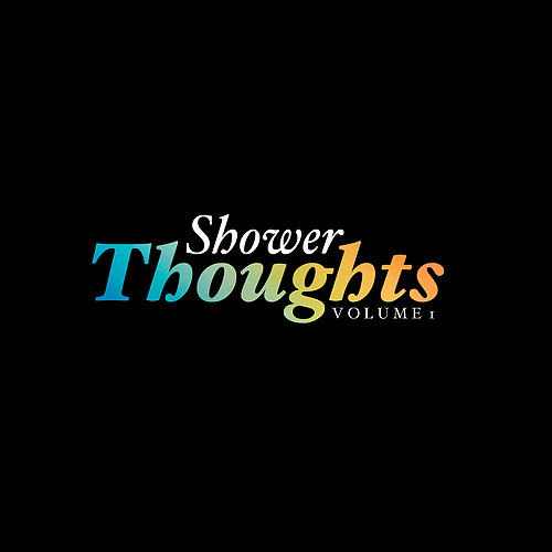 Shower Thoughts by Angelo Logan 00000