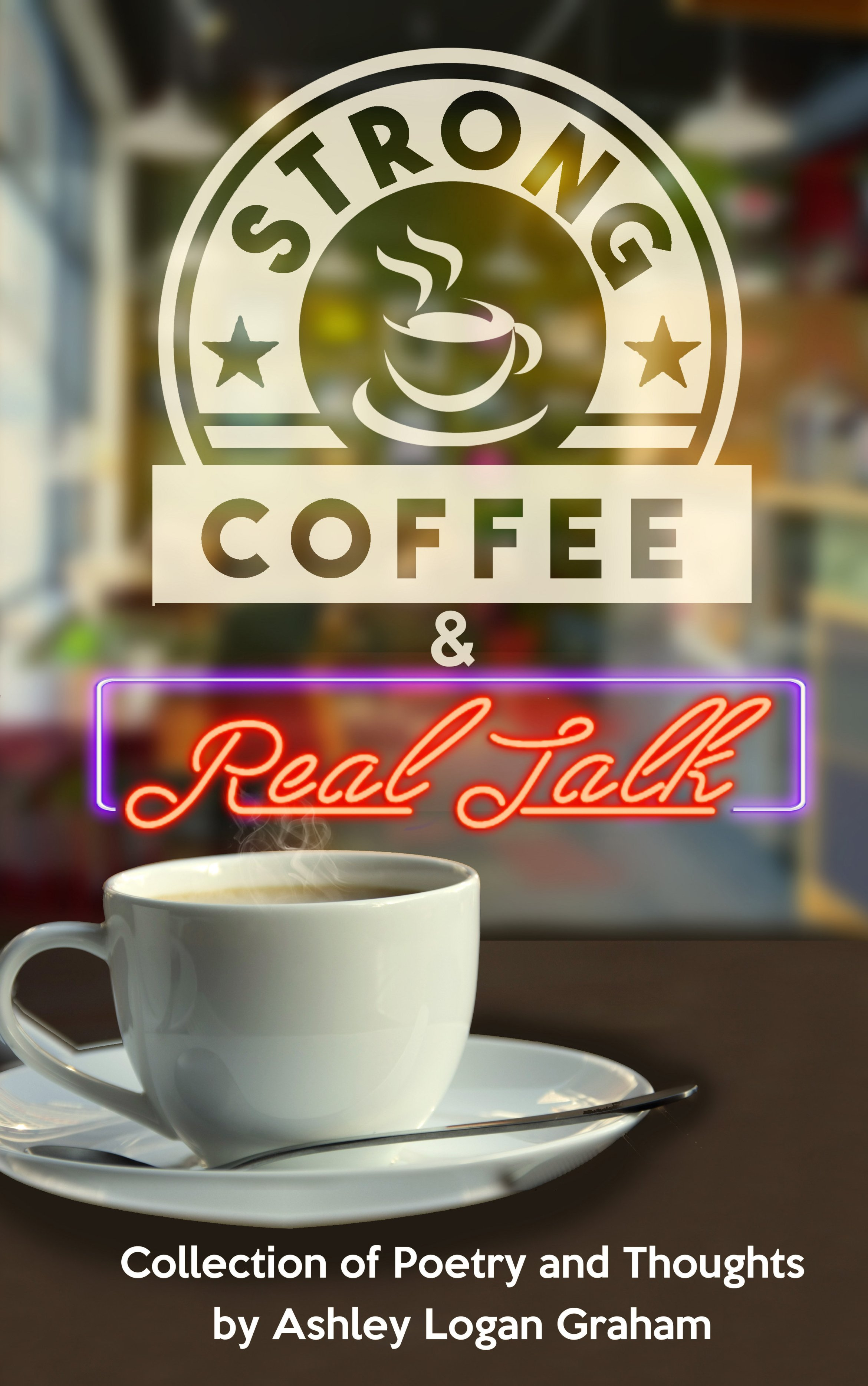 Strong Coffee & Real Talk: A Collection of Poetry by Ashley Graham 00005