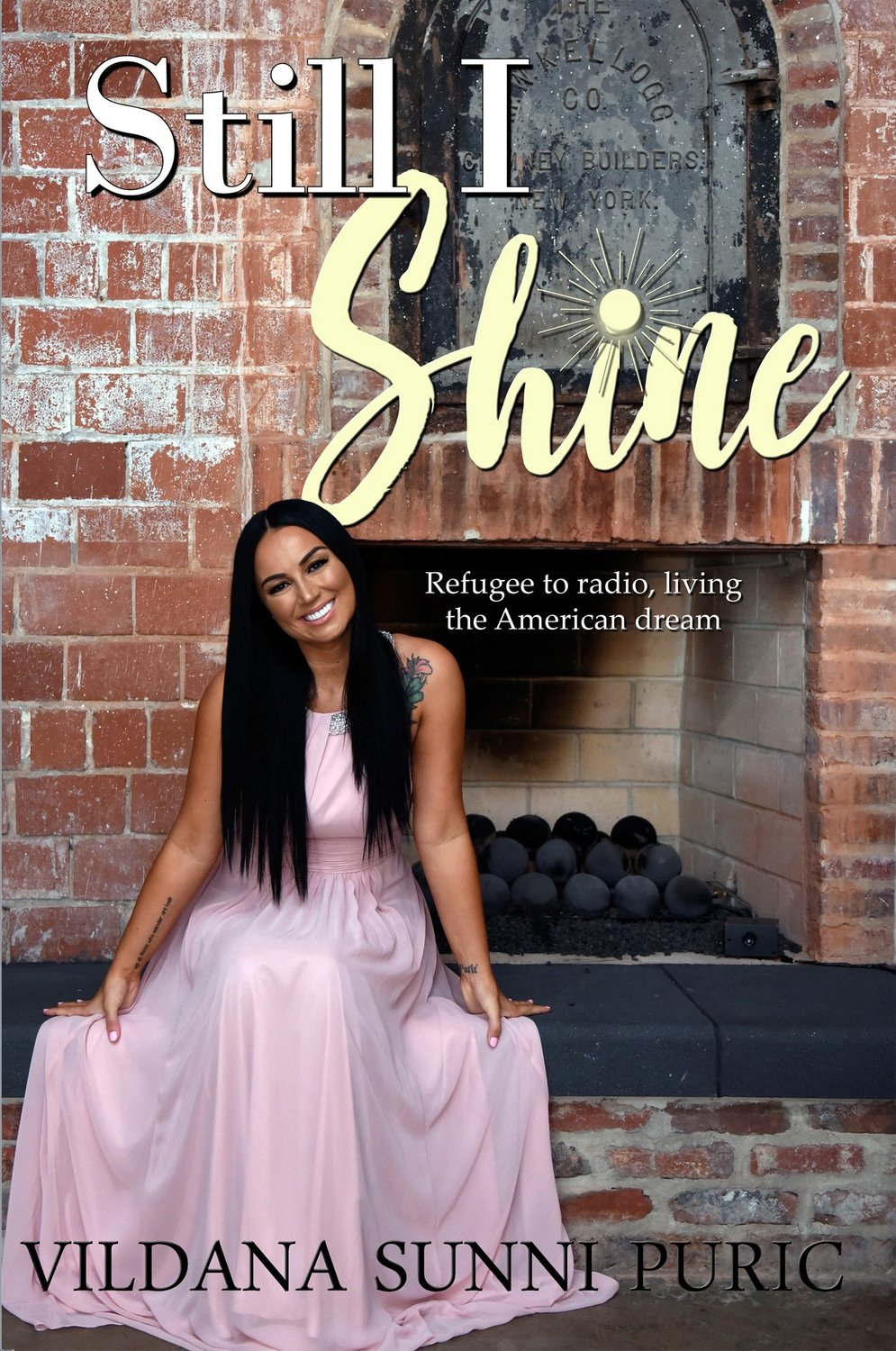 Still I Shine: Refugee to radio, living the American Dream  by Vildana Sunni Puric