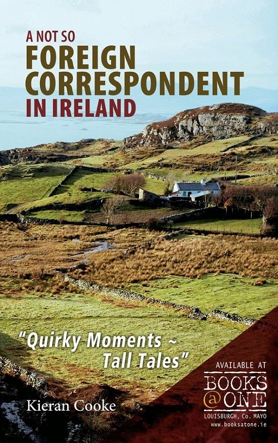 A Not So Foreign Correspondent in Ireland by Kieran Cooke 180 pages