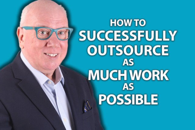 How To Successfully Outsource As Much Work As Possible