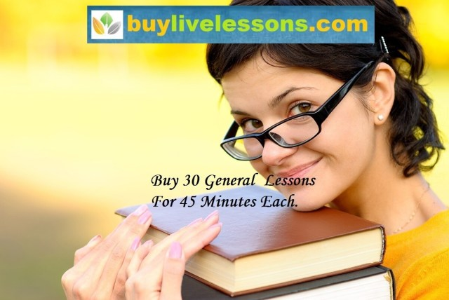 BUY 30 GENERAL LIVE LESSONS FOR 45 MINUTES EACH.