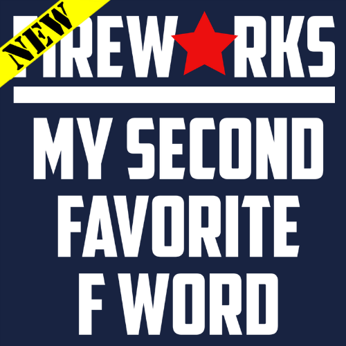 T-Shirt - Fireworks. My Second Favorite F Word