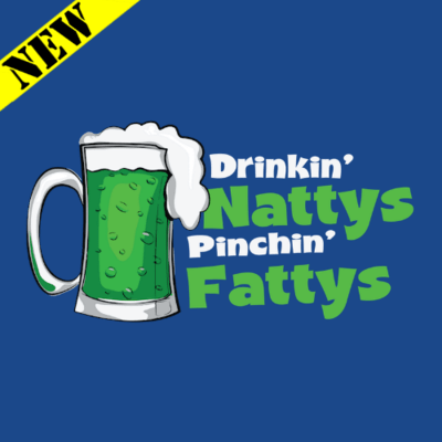 T-Shirt - Drinkin' Nattys and Pinchin' Fattys