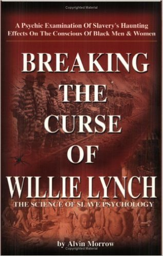 Breaking the Curse of Willie Lynch: The Science Of Slave Psychology (Paperback) by: Alvin Morrow  (Author)