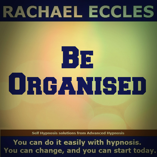 Be Organised/Organized, hypnotherapy for organisation Self Hypnosis Download 00316