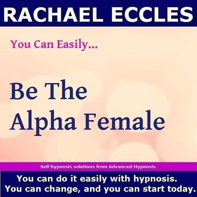 Be the Alpha Female, Hypnotherapy Self Hypnosis Meditation CD