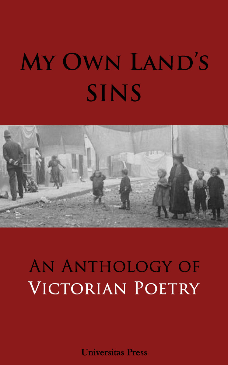 My Own Land's Sins: An Anthology of Victorian Poetry