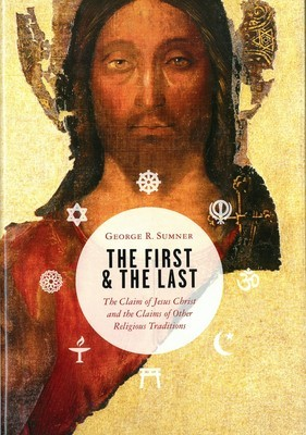 First and the Last, The: The Claim of Jesus Christ and the Claims of Other Religious Traditions