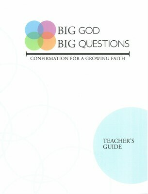Big God Big Questions: Confirmation for a Growing Faith, TEACHER'S GUIDE