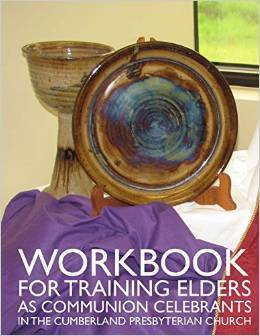 Workbook for Training Elders as Communion Celebrants in the Cumberland Presbyterian Church