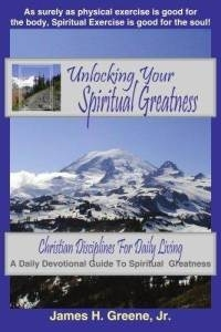 Unlocking Your Spiritual Greatness: Christian Disciplines For Daily Living