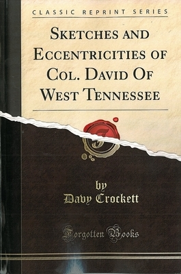 Sketches and Eccentricities of Col. David Of West Tennessee By Davy Crockett