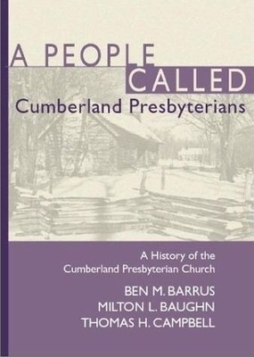 A People Called Cumberland Presbyterians: A History of the Cumberland Presbyterian Church