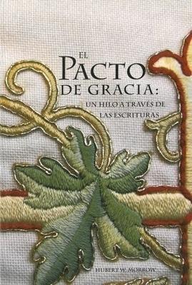 El Pacto De Gracia: Un Hilo a Través De Las Escrituras