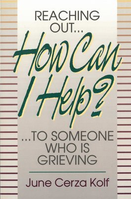 How Can I Help? Reaching Out to Someone Who Is Grieving