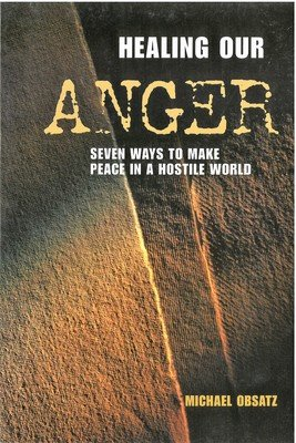Healing Our Anger: 7 Ways to Make Peace in a Hostile World