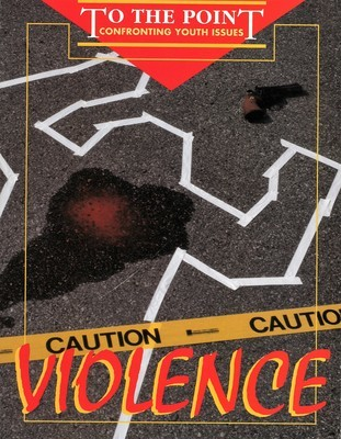 Violence To the Point Series (To the Point : Confronting Youth Issues)