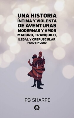 Una historia íntima y violenta de aventuras modernas y amor maduro, tranquilo, ilegal y crepuscular, pero sincero