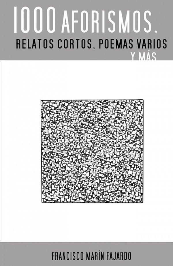 1000 aforismos, relatos cortos, poemas varios y más 978-84-16423-38-5