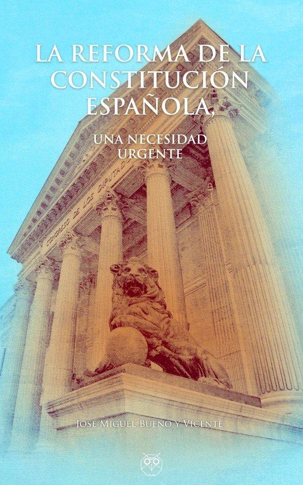 La reforma de la Constitución Española, una necesidad urgente 978-84-946681-4-2