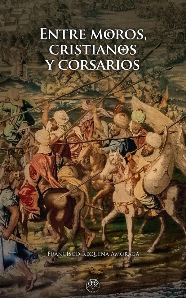Entre moros, cristianos y corsarios 978-84-946237-8-3