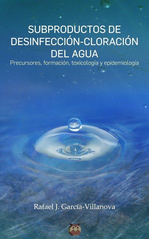 Subproductos de desinfección – Cloración del agua (Precursores, formación, toxicología y epidemiología) 978-84-945598-0-8