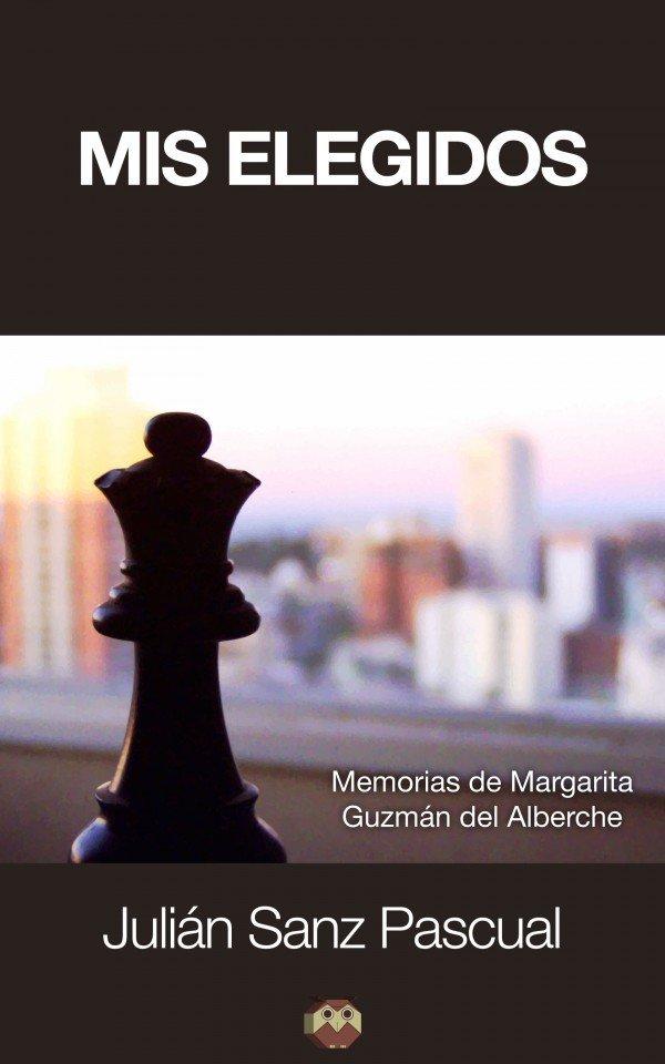 Mis elegidos (Memorias de Margarita Guzmán del Alberche) 978-84-942157-6-6