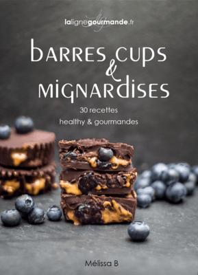 Barres, cups & mignardises - 30 recettes healthy & gourmandes - MELISSA B.
