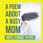 OOPS! I Forgot to Pee – A Day in the Life of a Busy Mom