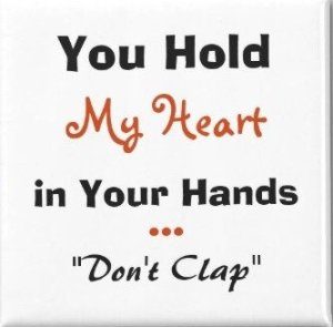 You Hold My Heart in Your Hands Fridge Magnet