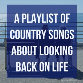 A Playlist of Country Songs about Looking Back on Life