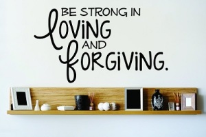 Be Strong in Loving and Forgiving Wall Quote