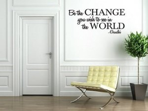 be the change you want to see in the world wall quote