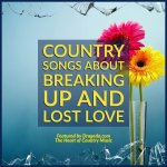 Country Songs about Breaking Up & Lost Love