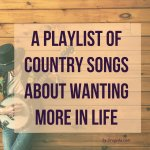 Country Songs About Wanting More in Life