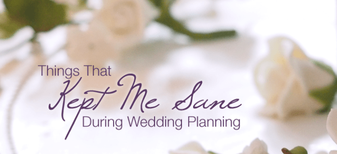 Things That Kept Me Sane During Wedding Planning