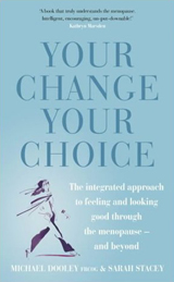 Your Change, Your Choice: The Integrated Approach to Looking and Feeling Good Through the Menopause - And Beyond