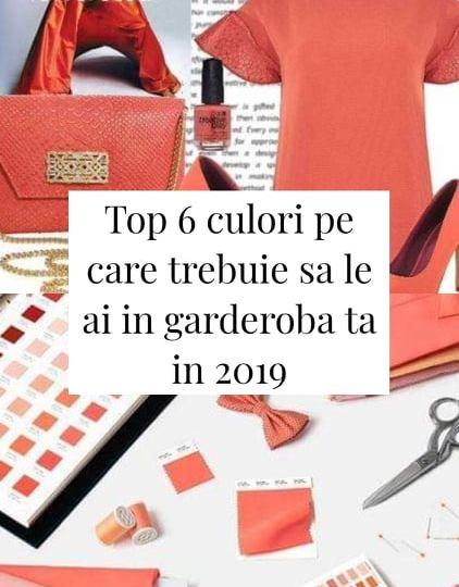 top 6 culori pe care trebuie sa le ai in garderoba ta in 2019