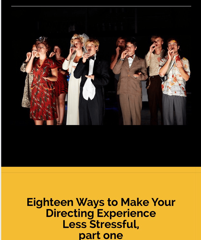 Eighteen Ways To Make Your Directing Experience Less Stressful, Part One