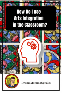 How Do I Use Arts Integration in the  Classroom?