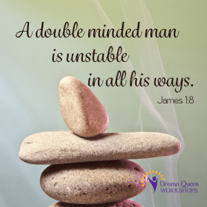 A double minded man is unstable in all his ways.